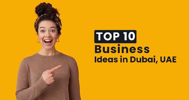 Top10 Best Business Ideas in Dubai for 2021